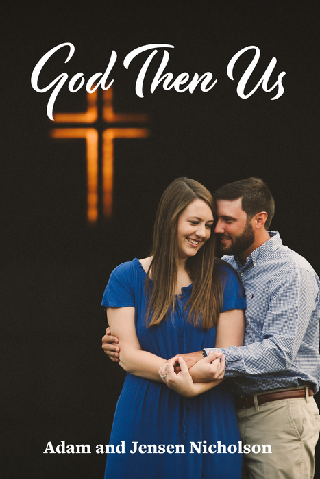 God Then Us: Experiences and Lessons Learned from our First Year of Marriage