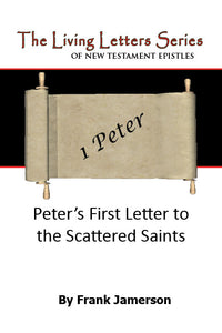 1 Peter: Peter's First Letter to the Scattered Saints