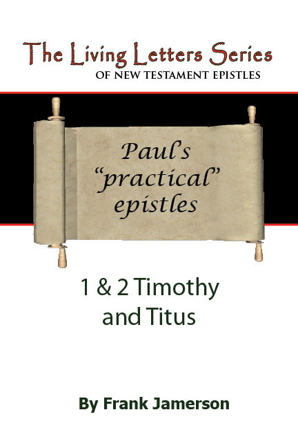 1 & 2 Timothy and Titus: Paul's Practical Epistles