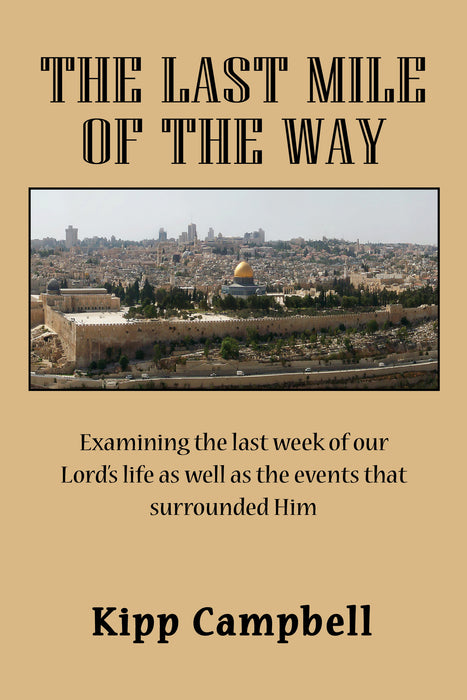 The Last Mile of the Way: A Study of the Last Week of Jesus' Life