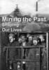 Mining the Past, Shaping Our Lives