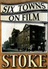 Six Towns on Film - STOKE