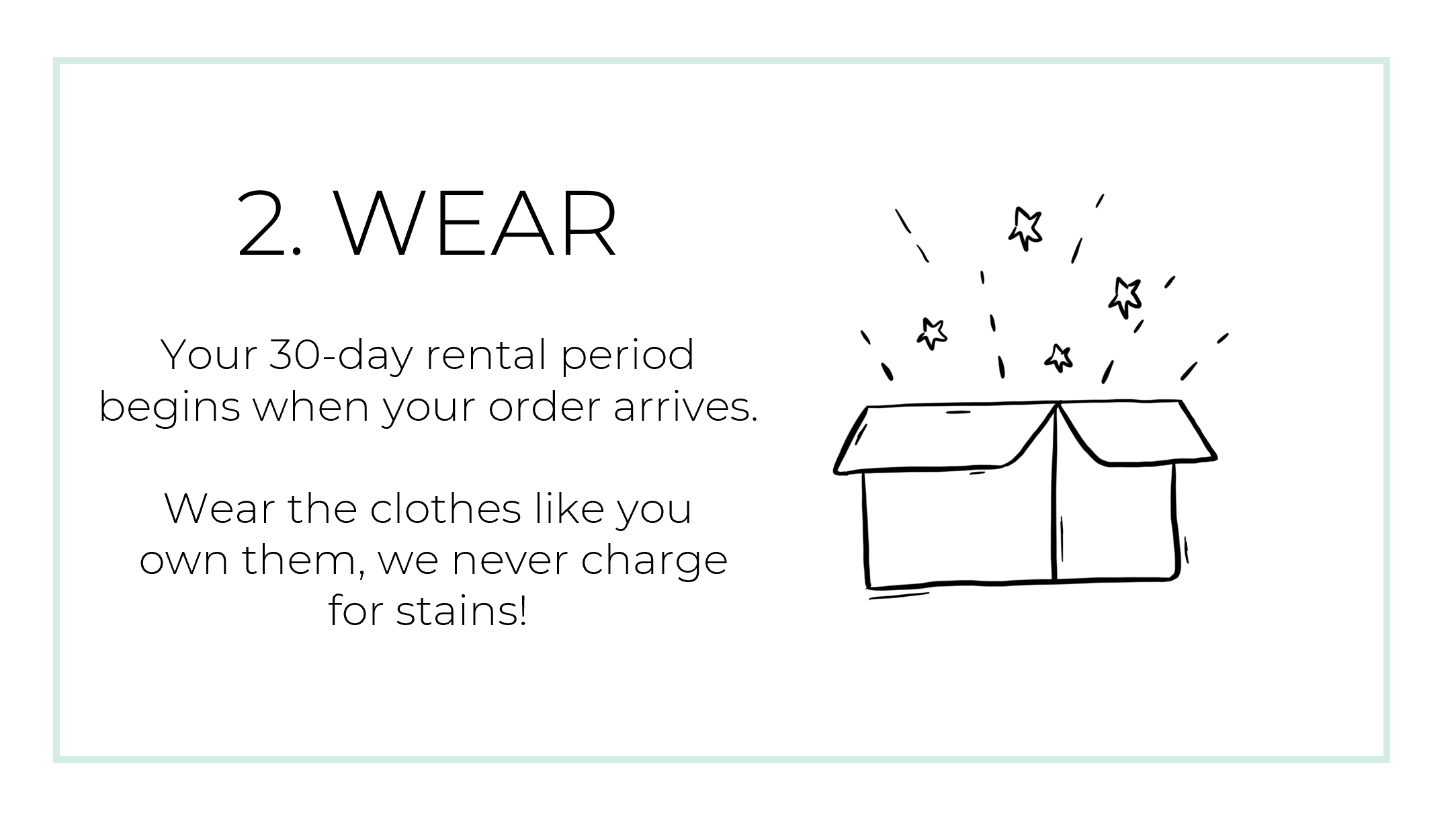 Wear the clothes like you own them, we never charge for stains!