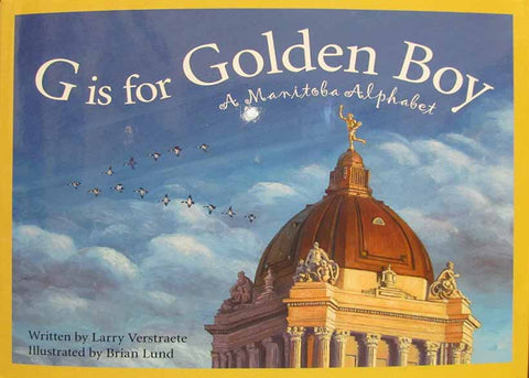 G is for Golden Boy | G est pour Golden Boy: l'Alphabet Manitobain (livre écrit en anglais)