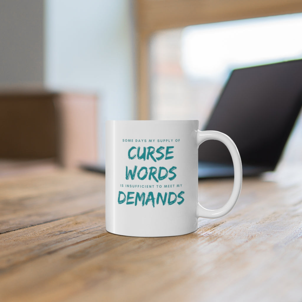 Some Days My Supply Of Curse Words Is Insufficient To Meet My Demands Mug