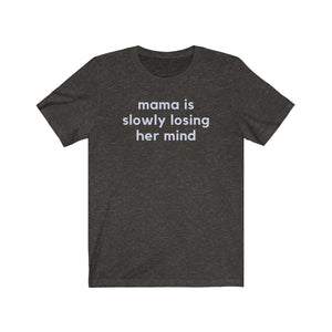 Mama Is Slowly Losing Her Mind Shirt