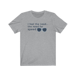 I Feel The Need...The Need For Speed Shirt