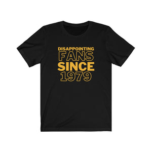 Disappointing Fans Since 1979 Shirt (Pittsburgh Baseball)