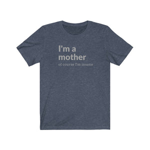 I'm A Mother Of Course I'm Insane Shirt