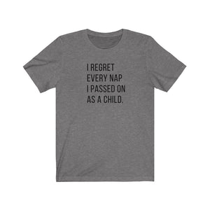 I Regret Every Nap I Passed On As A Child Shirt