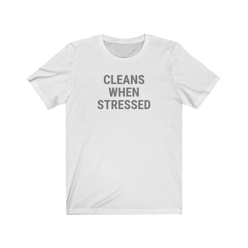 Cleans When Stressed Shirt