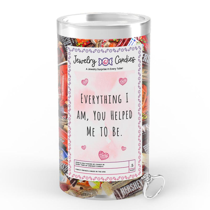 Everything I am, You Helped be to Me Jewelry Candy