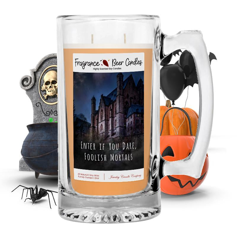 Enter if you dare, foolish mortals Fragrance Beer Candle