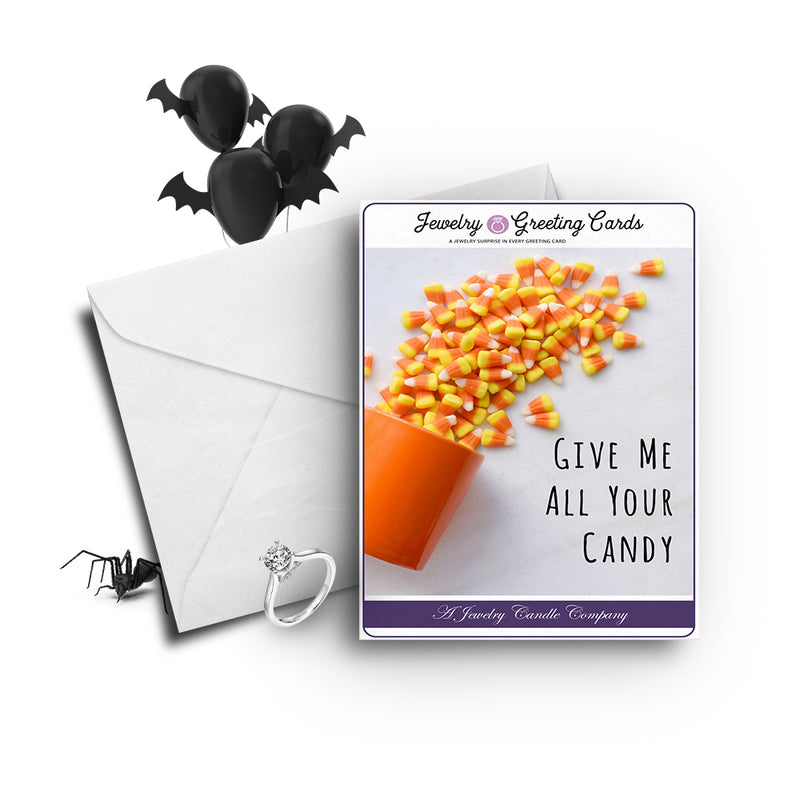 Give me all your candy Jewelry Greetings Card