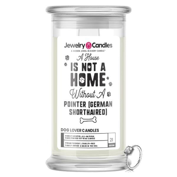 A house is not a home without a Pointer(German Shorthaired)  Dog Jewelry Candle