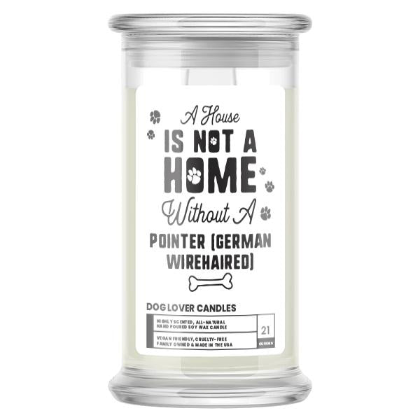 A house is not a home without a Pointer (German Wirehaired)  Dog Candle