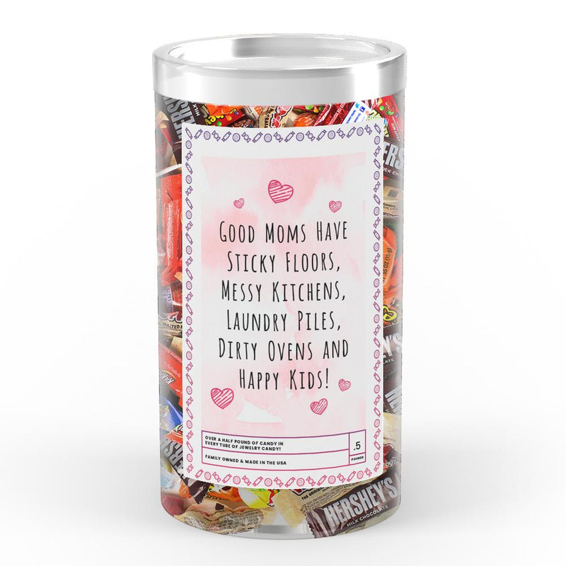 Good Mom have Sticky Floors, Messy Kitchens, Laundry Piles,Dierty Ovens and Happy Kids Candy