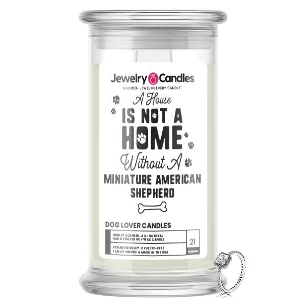A house is not a home without a Miniature American Shepherd Dog Jewelry Candle
