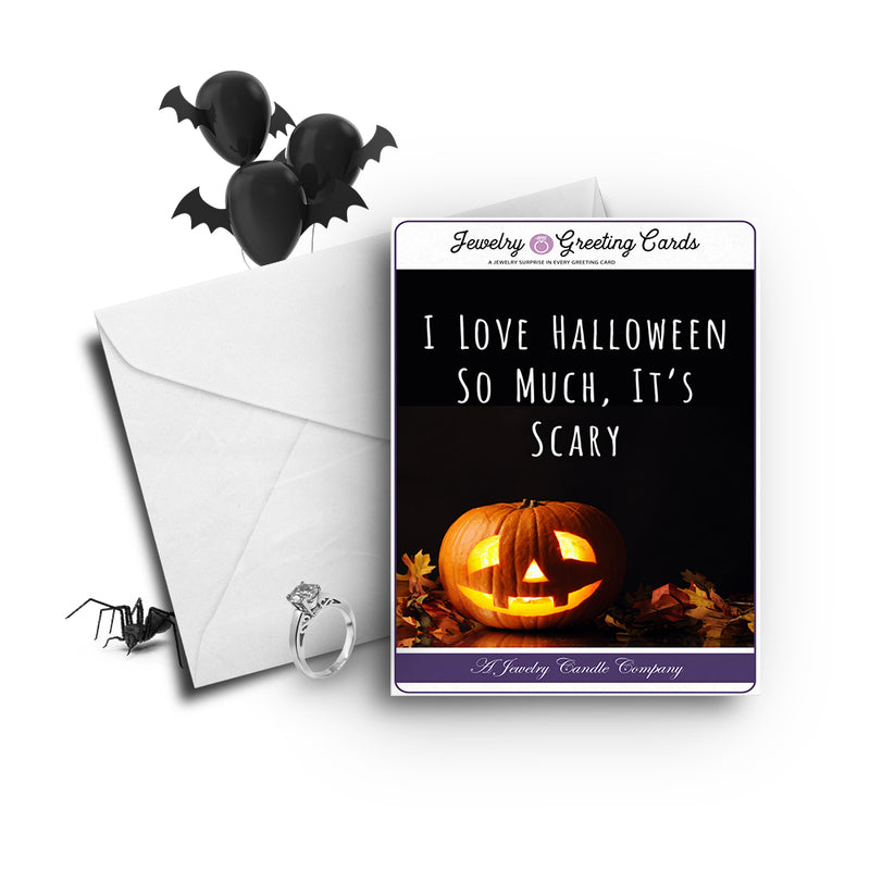 I love halloween so much, it's scary Jewelry Greetings Card