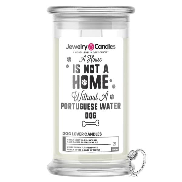 A house is not a home without a Portuguese Water Dog Dog Jewelry Candle