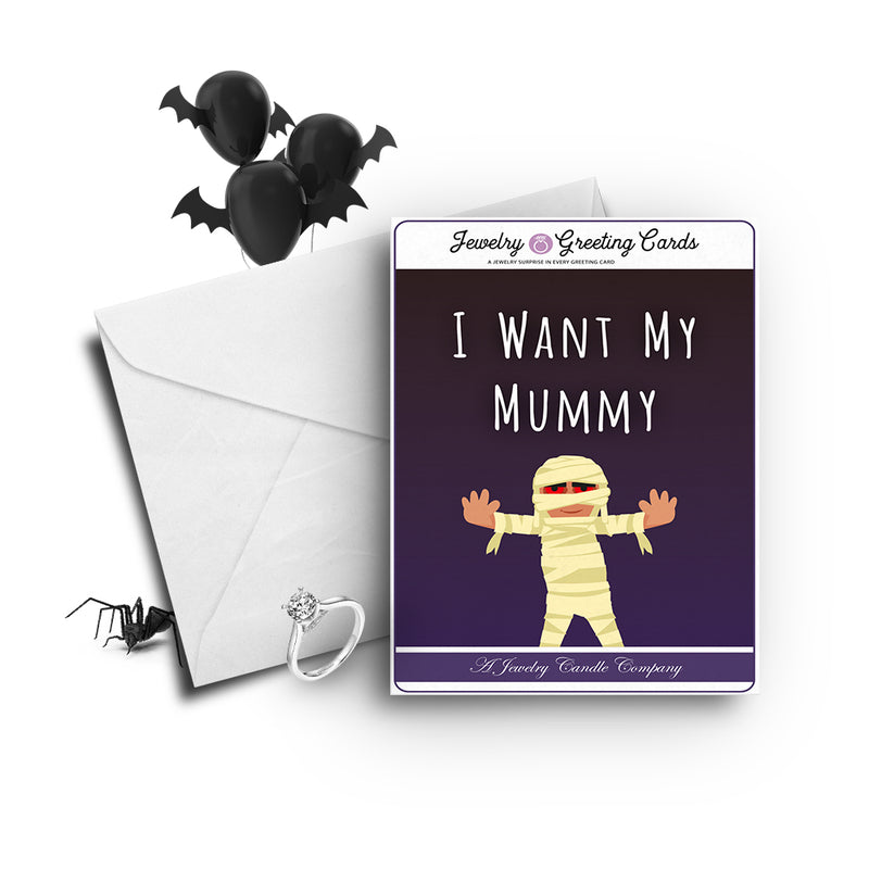 I want my mummy Jewelry Greetings Card