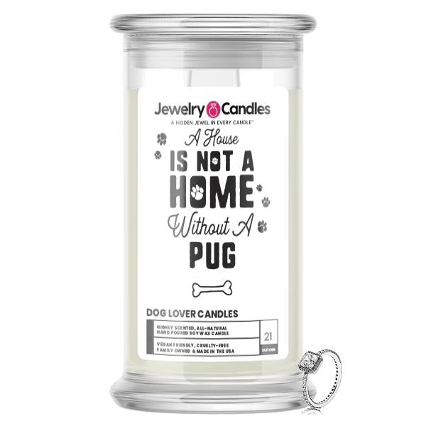 A house is not a home without a Pug Dog Jewelry Candle