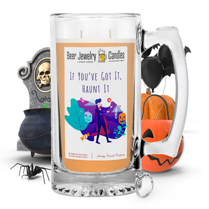 If you've got it, haunt it Beer Jewelry Candle
