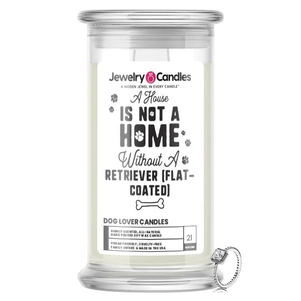 A house is not a home without a Retriever(Flatcoated) Dog Jewelry Candle