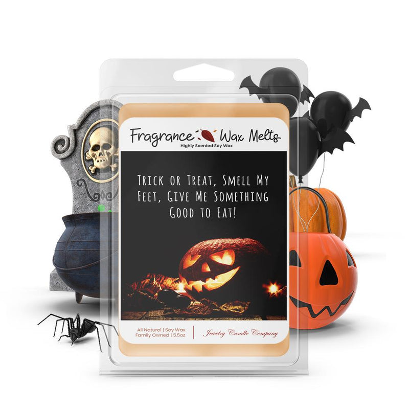Trick or treat, smell my feet, give me something to eat! Fragrance Wax Melts