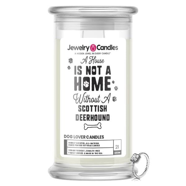 A house is not a home without a Scottish Deerhound Dog Jewelry Candle