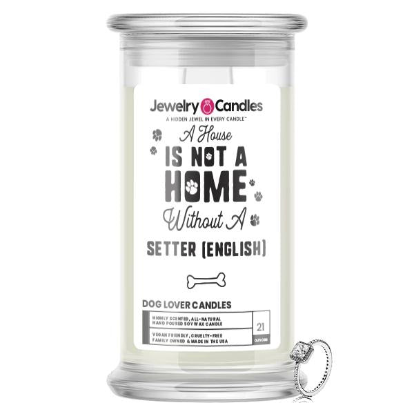 A house is not a home without a Setter(English)  Dog Jewelry Candle