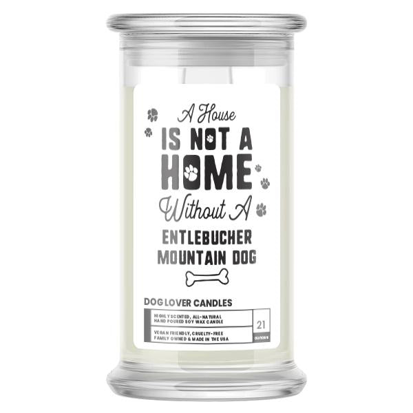 A house is not a home without a Entlebucher Mountain Dog Candle