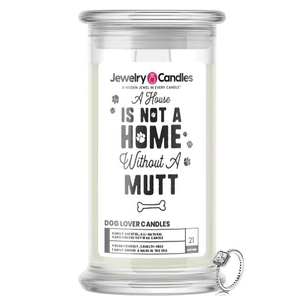 A house is not a home without a Mutt Dog Jewelry Candle