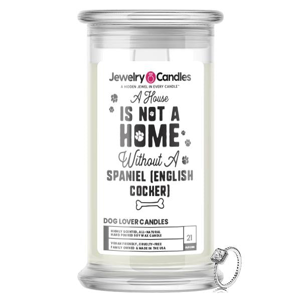 A house is not a home without a Spaniel(English Cocker) Dog Jewelry Candle