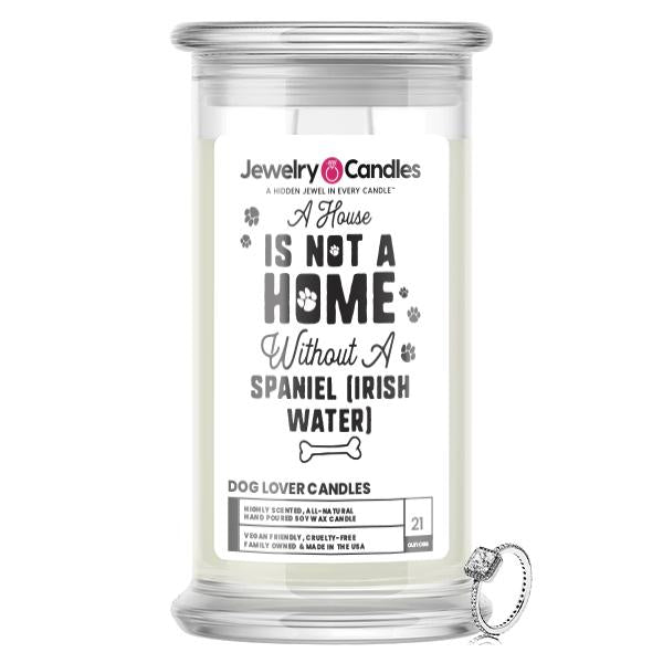 A house is not a home without a Spaniel(Irish Water) Dog Jewelry Candle