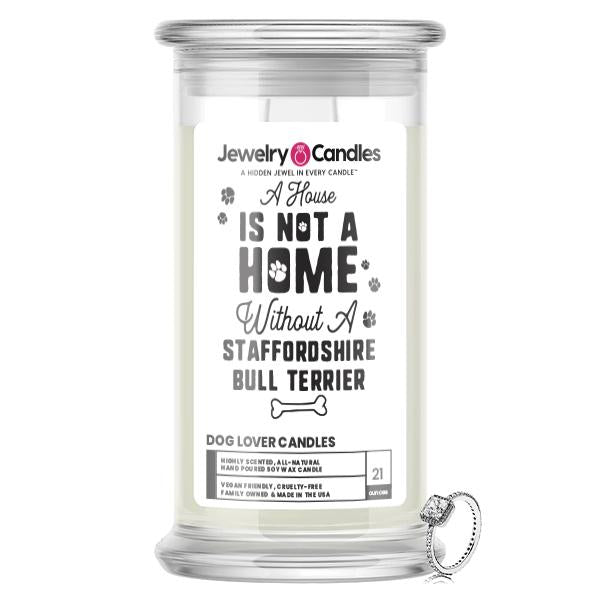 A house is not a home without a Staffordshire Bull Terrier Dog Jewelry Candle