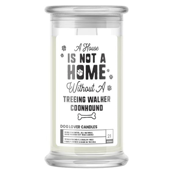 A house is not a home without a Treeing Walker Coonhound Dog Candle