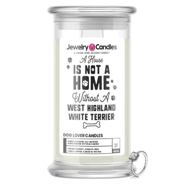 A house is not a home without a West Highland White Terrier Dog Jewelry Candle