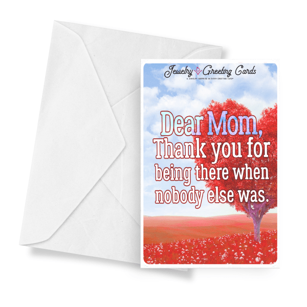 Dear Mom, Thank You For Being There When Nobody Else Was. | Mother's Day Jewelry Greeting Cards®-Jewelry Greeting Cards-The Official Website of Jewelry Candles - Find Jewelry In Candles!
