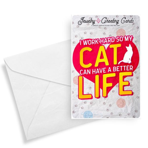 I Work Hard So My Cat Can Have A Better Life | Jewelry Greeting Cards®-Jewelry Greeting Cards-The Official Website of Jewelry Candles - Find Jewelry In Candles!