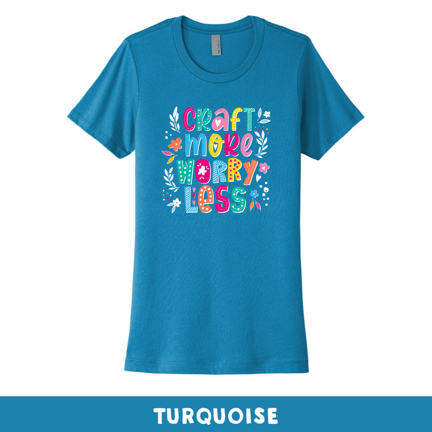 Turquoise - Crew Neck Boyfriend Tee - Craft More Worry Less