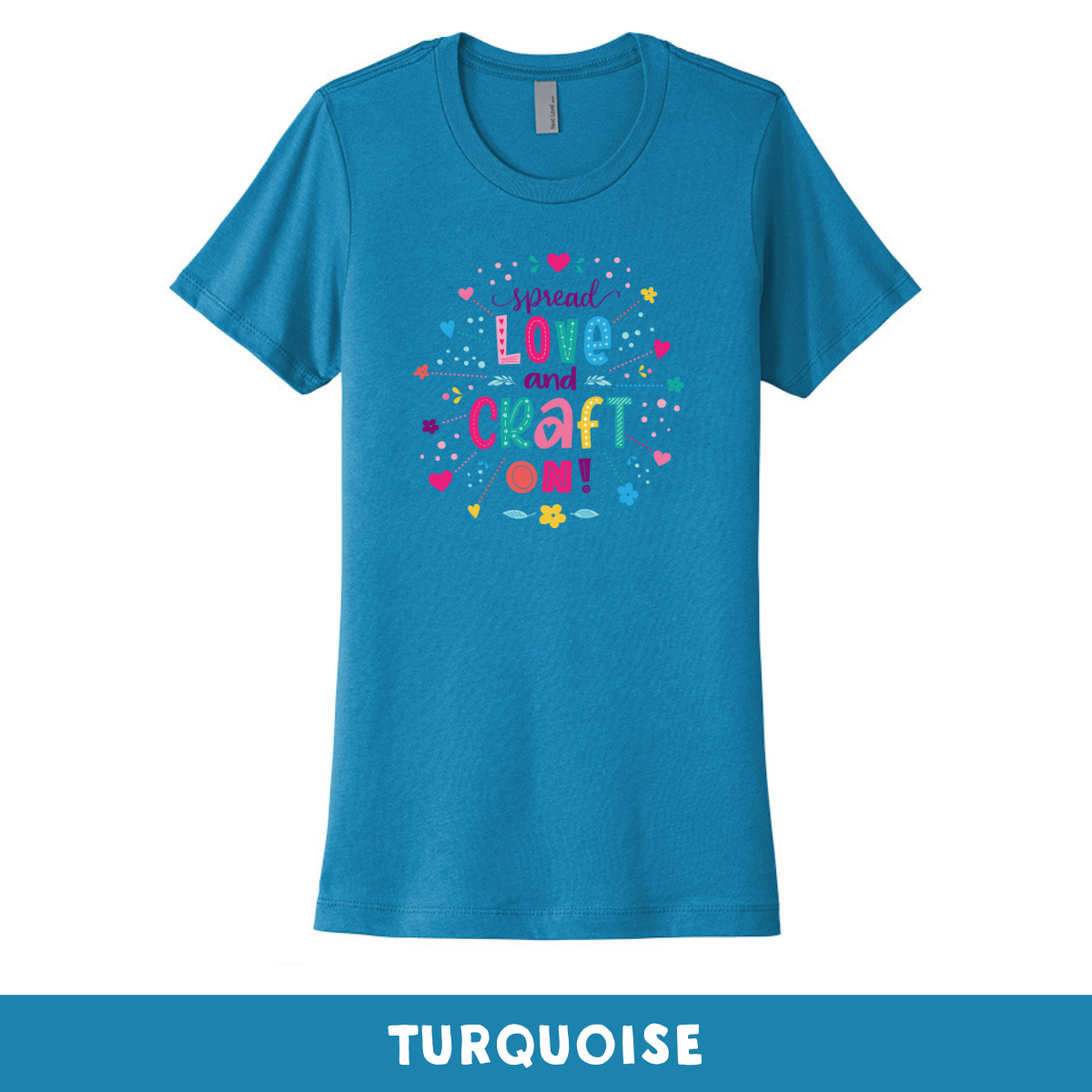 Turquoise - Crew Neck Boyfriend Tee - Spread Love and Craft On