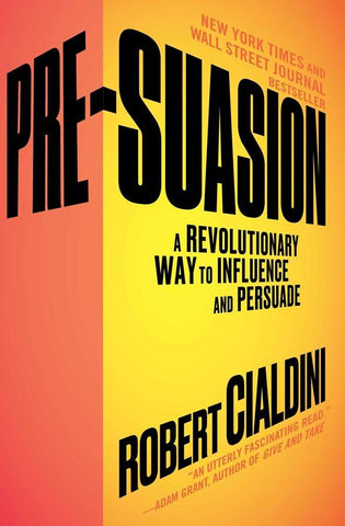 Pre-Suasion – A Revolutionary Way to Influence and Persuade