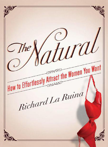 Richard LaRuina – The Natural – How to Effortlessly Attract the Women