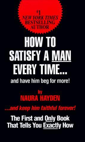 Naura Hayden – How To Satisfy A Man Every Time: And Have Him Beg for More!