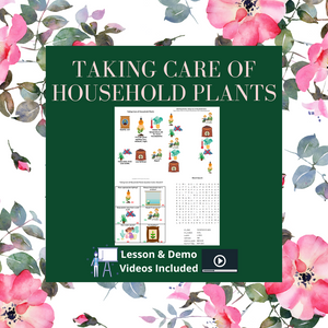Taking Care of Household Plants with 6 Activities & 2 Videos