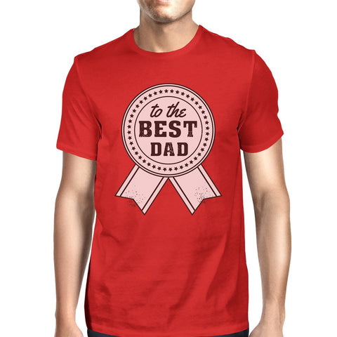 To The Best Dad Red T-Shirt - Father's Day