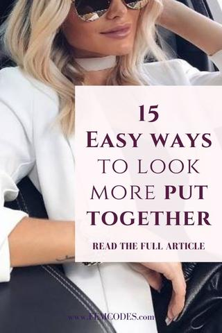 15 Easy Ways To Look More Put Together Effortlessly