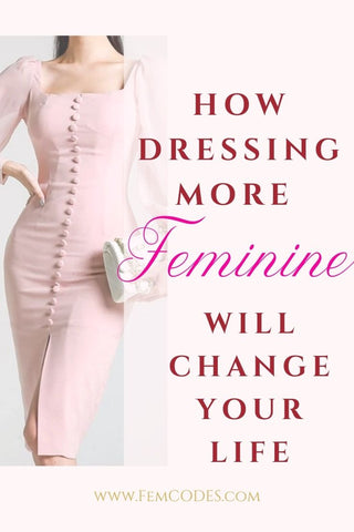 How Dressing More Feminine Will Change Your Life