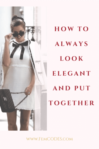 How To ALWAYS Look Elegant & Put Together